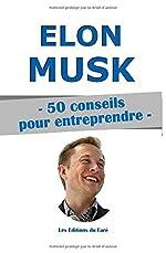Elon Musk - 50 conseils pour entreprendre. - Les Editions du Faré
