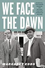 We Face the Dawn: Oliver Hill, Spottswood Robinson, and the Legal Team That Dismantled Jim Crow (Carter G. Woodson Institute Series)