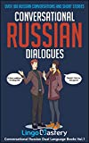 Conversational Russian Dialogues: Over 100 Russian Conversations and Short Stories (Conversational Russian Dual Language Books Book 1)