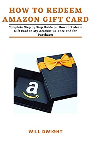 HOW TO REDEEM AMAZON GIFT CARD: Complete Step by Step Guide on How to Redeem Gift Card to My Account Balance and for Purchases (English Edition)