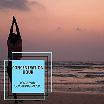 Concentration Hour - Yoga With Soothing Music