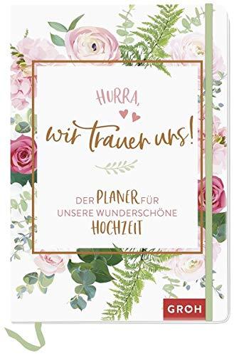 Hurra, wir trauen uns!: Der Planer für unsere wunderschöne Hochzeit