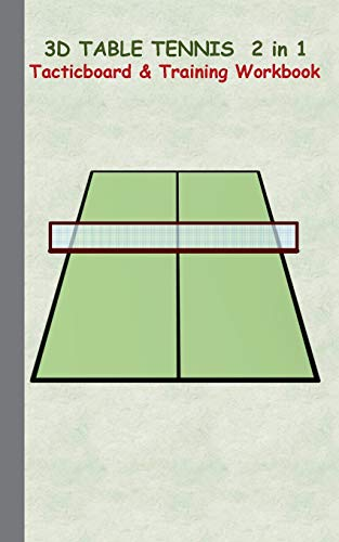 3D Table Tennis Tacticboard and Training Workbook: Tactics/strategies/drills for trainer/coaches, notebook, training, exercise, exercises, drills, ... sport club, play moves, coaching instructio