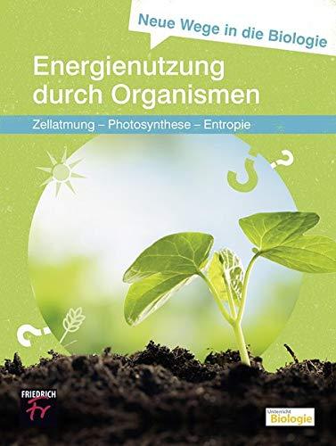 Neue Wege in die Biologie: Energienutzung durch Organismen: Zellatmung – Photosynthese – Entropie