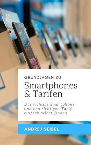 GRUNDLAGEN ZU SMARTPHONES & TARIFEN: Das richtige Smartphone und den richtigen Tarif einfach selbst finden