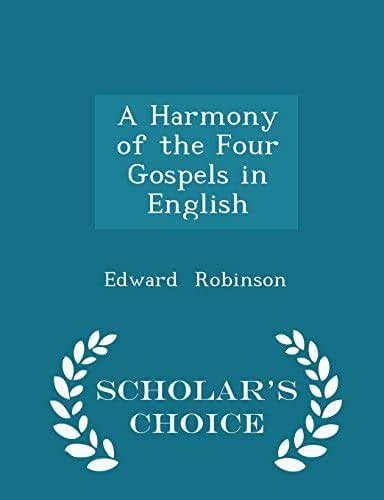 [(A Harmony of the Four Gospels in English - Scholar's Choice Edition)] [Author: Edward Robinson] published on (February, 2015)