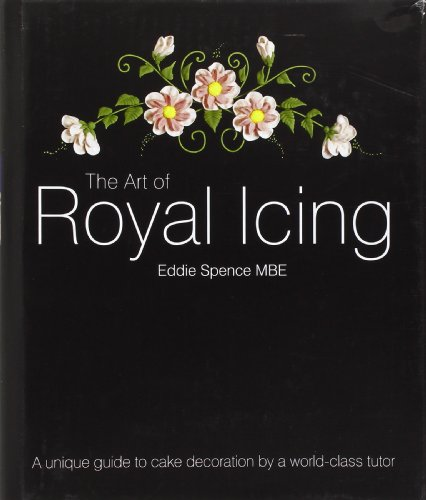 Spence, E: The Art of Royal Icing: A Unique Guide to Cake Decoration by a World-class Tutor