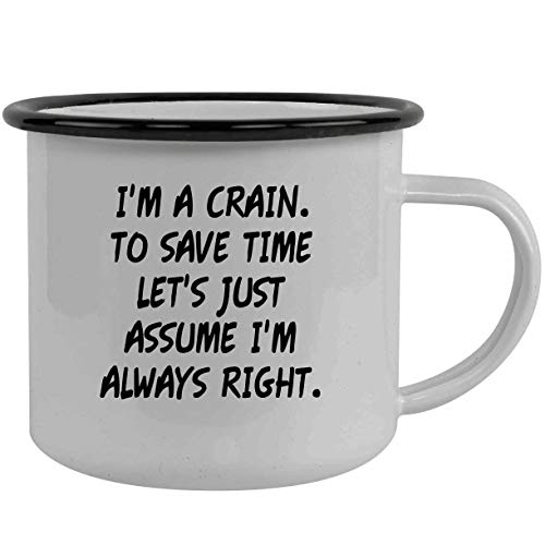 I'm A Crain. To Save Time Let's Just Assume I'm Always Right. - Stainless Steel 12oz Camping Mug, Black