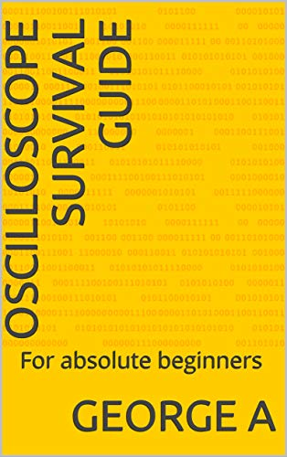Oscilloscope Survival Guide: For absolute beginners (English Edition)