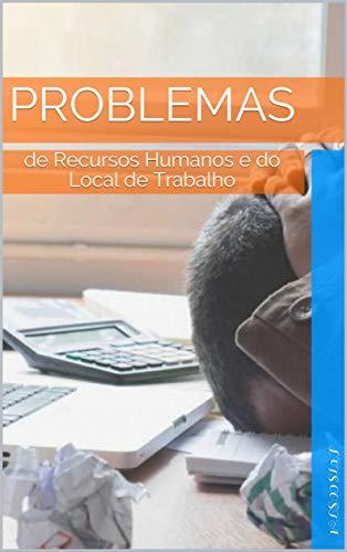 Problemas: de Recursos Humanos e do Local de Trabalho (Portuguese Edition)