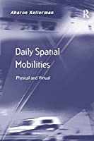 Daily Spatial Mobilities: Physical and Virtual (Transport and Mobility)