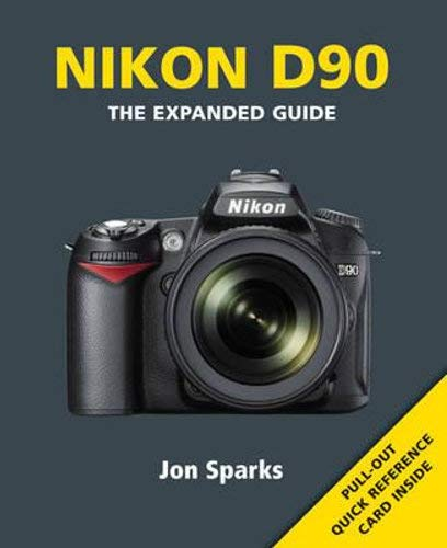 Nikon D90: The Expanded Guide