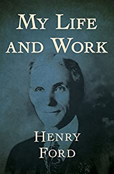 My Life and Work by [Henry Ford]