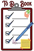 To Do Book: To Do List Daily Weekly Checklist Book Planner Organizer Notebook