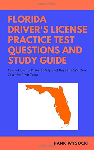 Florida Driver's License Practice Test Questions and Study Guide: Learn How to Drive Safely and Pass the Written Test 2019