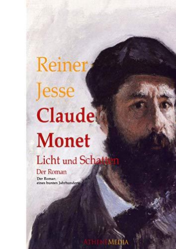 Claude Monet: Licht und Schatten - Der Roman eines bunten Jahrhunderts (biographischer Roman oder Biografie)