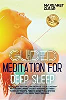 Giuded meditation for deep sleep: The 7 steps Relaxation Therapy to fall asleep fast overcoming anxiety and daily stress for quiet nights, feeling good awakenings and get you rid of sleeping aids
