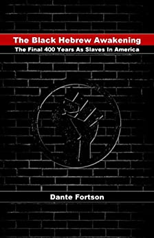The Black Hebrew Awakening: The Final 400 Years As Slaves In America by [Minister Dante  Fortson]