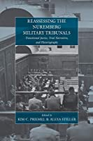 Reassessing the Nuremberg Military Tribunals: Transitional Justice, Trial Narratives, and Historiography (War and Genocide)