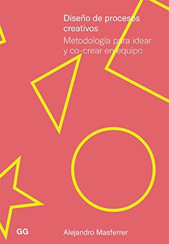 Diseño De procesos creativos: Metodología para idear y co-crear en equipo