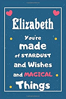 Elizabeth You are made of Stardust and Wishes and MAGICAL Things: Personalised Name Notebook, Gift For Her, Christmas Gif...