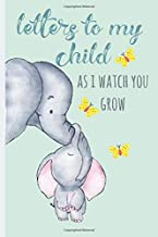 Letters to my Child as I watch you grow: Blank Journal, A thoughtful Gift for New Mothers,Parents. Write Memories now ,Read them later & Treasure this lovely time capsule keepsake forever, Elephant