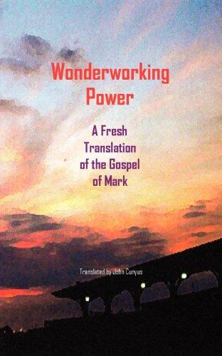 Wonderworking Power: A Fresh Translation of the Gospel of Mark (The Latin Testament Project) (English Edition)