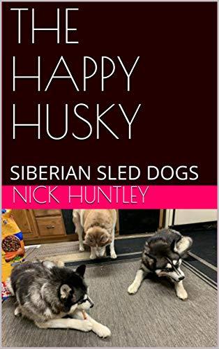 THE HAPPY HUSKY: SIBERIAN SLED DOGS (English Edition)