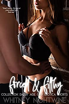 Forced & Filthy Collection  Daddy Age Gap Erotica Shorts Explicit Bad Boy Stepbrother Taboo Forbidden Virgin Stories