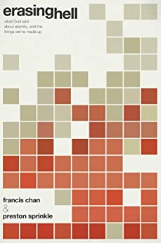 Erasing Hell: What God Said about Eternity, and the Things We've Made Up by [Francis Chan, Preston M. Sprinkle]