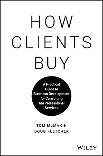 How Clients Buy: A Practical Guide to Business Development for Consulting and...