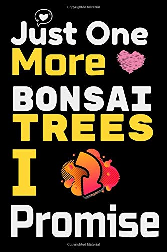 Just One More Bonsai Trees I Promise: Bonsai Trees Notebook Gifts For bonsai trees live plants indoor Lovers To schedule Their Programs with bonsai ... trees seeds - Blank Lined Notebook Journal
