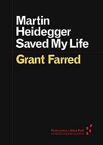 Martin Heidegger Saved My Life (Forerunners: Ideas First)