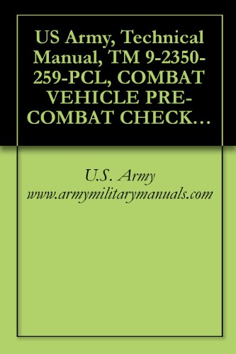 Check Out This US Army, Technical Manual, TM 9-2350-259-PCL, COMBAT VEHICLE PRE-COMBAT CHECKLIST FOR...