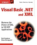 Visual Basic .NET and XML w/WS: Harness the Power of XML in VB.NET Applications - Rod Stephens