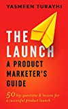 The Launch: A Product Marketer's Guide : 50 key questions & lessons for a successful launch (English Edition)