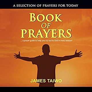 Book of Prayers: A Selection of Prayers for Today                   By:                                                                                                                                 James Taiwo                               Narrated by:                                                                                                                                 Millian Quinteros                      Length: 3 hrs and 5 mins     Not rated yet     Overall 0.0