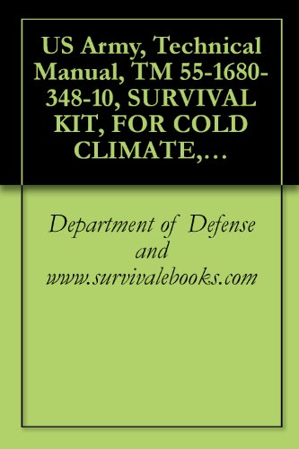 US Army, Technical Manual, TM 55-1680-348-10, SURVIVAL KIT, FOR COLD CLIMATE, INDIVIDUAL, 1986 (English Edition)