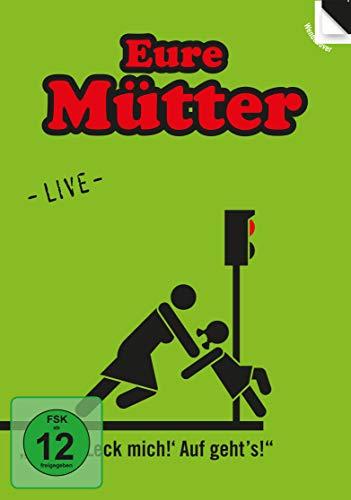 Eure Mütter: Nix da Leck mich! Auf geht's! - Live