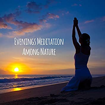 Evenings Meditation Among Nature: Change Life, Positive Attitude, Deep Relaxation