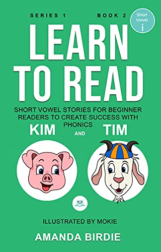 Learn to Read: Short Vowel Stories for Beginner Readers to Create Success with Phonics: Series 1 Book 2: Kim and Tim: Short Vowel i (English Edition)