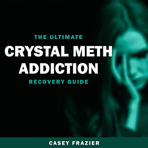 The Ultimate Crystal Meth Addiction Recovery Guide cover art