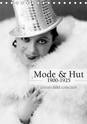 Mode und Hut 1900-1925 (Tischkalender 2019 DIN A5 hoch): Fotografien der ullstein bild collection zu Mode und Hut 1900-1925 (Monatskalender, 14 Seiten ) (CALVENDO Kunst)