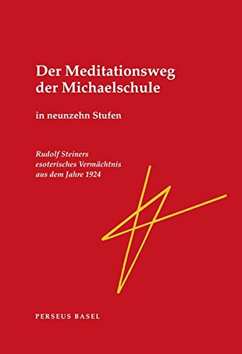 Der Meditationsweg der Michaelschule in neunzehn Stufen. Rudolf Steiners esoterisches Vermächtnis aus dem Jahre 1924