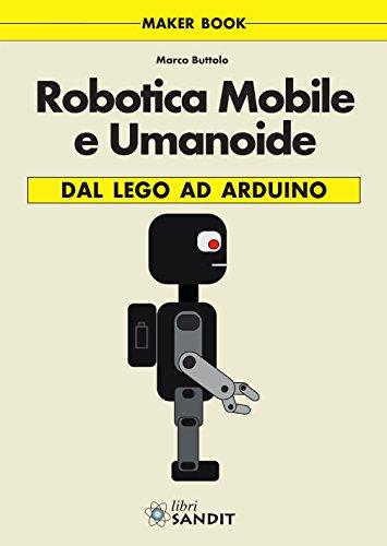 Robotica mobile e umanoide. Dal Lego ad Arduino