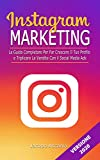INSTAGRAM MARKETING; La guida completa per far crescere il...