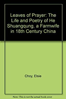 Leaves of Prayer: The Life and Poetry of He Shuangqung, a Farmwife in 18th Century China