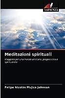 Meditazioni spirituali: Viaggiare per una morale cristiana, progressista e spiritualista