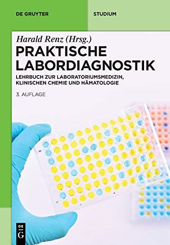 Praktische Labordiagnostik: Lehrbuch zur Laboratoriumsmedizin, klinischen Chemie und Hämatologie (De Gruyter Studium)