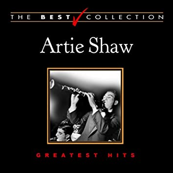 Artie Shaw: Greatest Hits (The Best Collection)